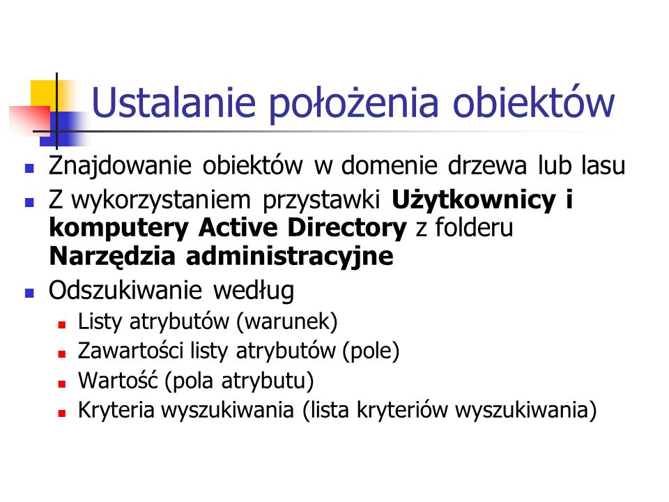 Ustalanie położenia obiektów Znajdowanie obiektów w domenie drzewa lub lasu Z wykorzystaniem przystawki Użytkownicy i komputery Active Directory z fol