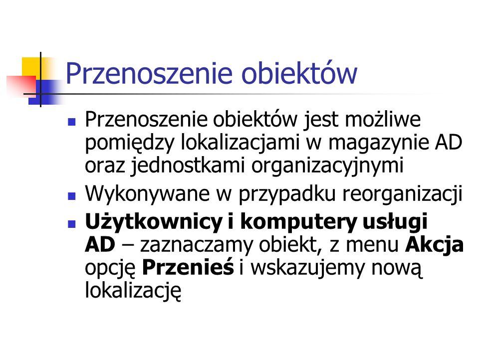 Przenoszenie obiektów Przenoszenie obiektów jest możliwe pomiędzy lokalizacjami w magazynie AD oraz jednostkami organizacyjnymi Wykonywane w przypadku