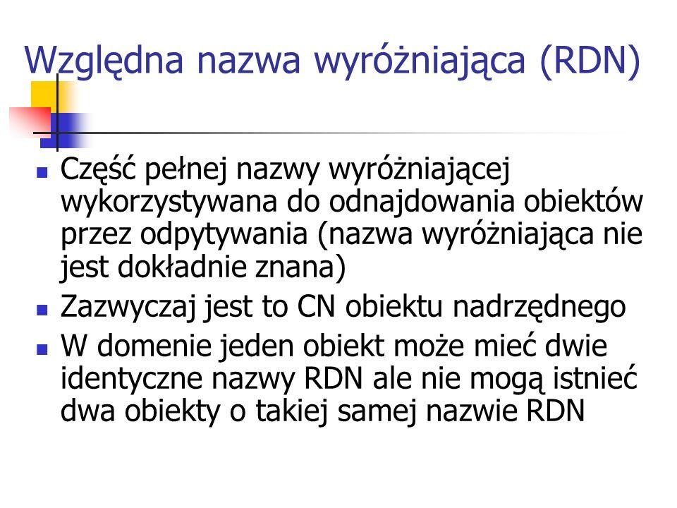 Unikalny identyfikator globalny Oprócz nazwy obiekt w magazynie AD posiada unikalną tożsamość Nazwa może ulegać zmianie, tożsamość zawsze pozostaje niezmieniona Tożsamość definiuje Unikalny identyfikator globalny (GUID – Globally Unique Identifier) GUID – liczba 128 – bitowa przyznana przez agenta systemu katalogowego (DSA) w momencie tworzenia obiektu W Windows NT zasoby domeny są związane z identyfikatorem zabezpieczeń (SID) Identyfikator GUID jest przechowywany w atrybucie o nazwie objectGUID (każdy obiekt)