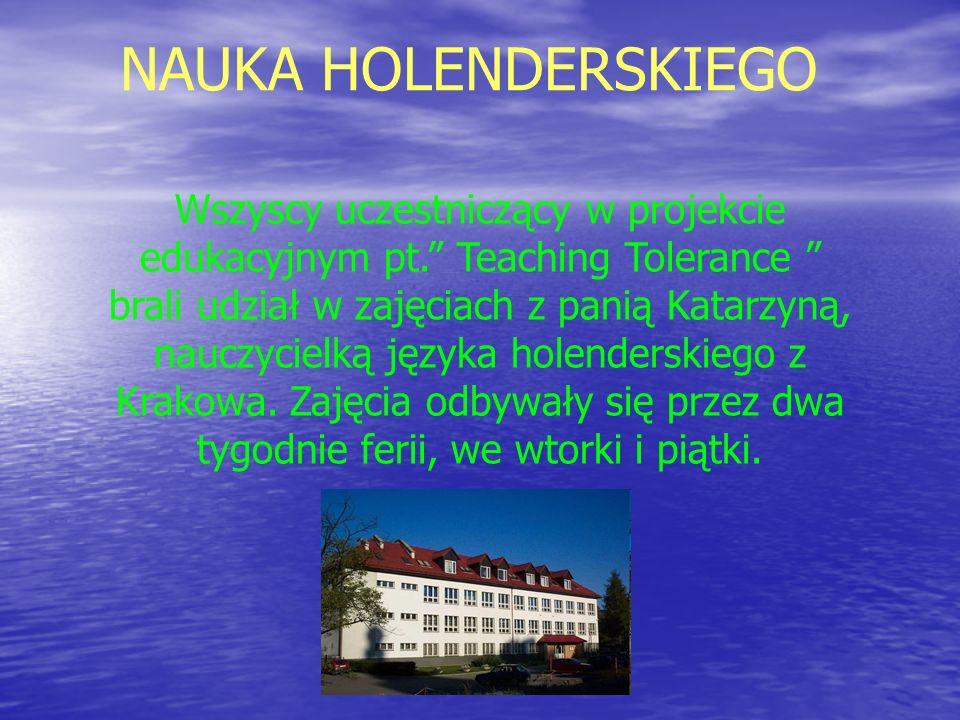 NAUKA HOLENDERSKIEGO Wszyscy uczestniczący w projekcie edukacyjnym pt. Teaching Tolerance brali udział w zajęciach z panią Katarzyną, nauczycielką jęz