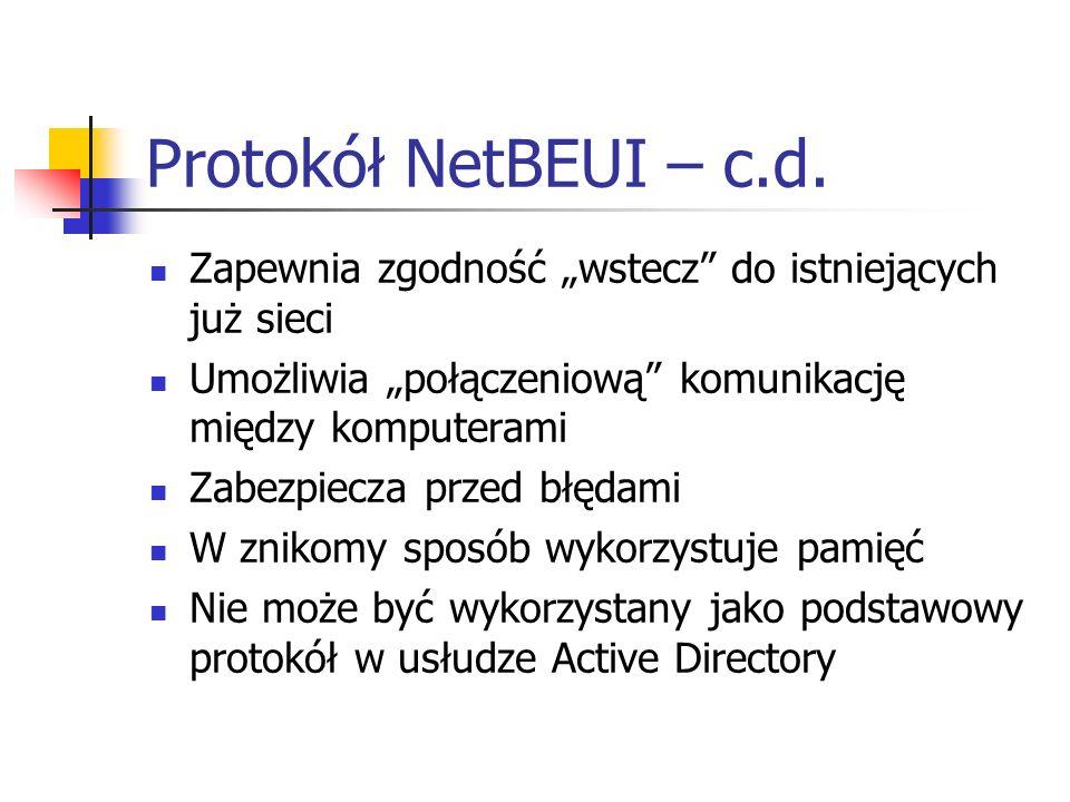 Protokół NetBEUI – c.d. Zapewnia zgodność wstecz do istniejących już sieci Umożliwia połączeniową komunikację między komputerami Zabezpiecza przed błę