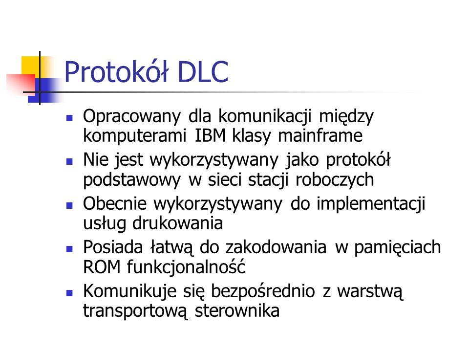 Protokół DLC Opracowany dla komunikacji między komputerami IBM klasy mainframe Nie jest wykorzystywany jako protokół podstawowy w sieci stacji roboczy