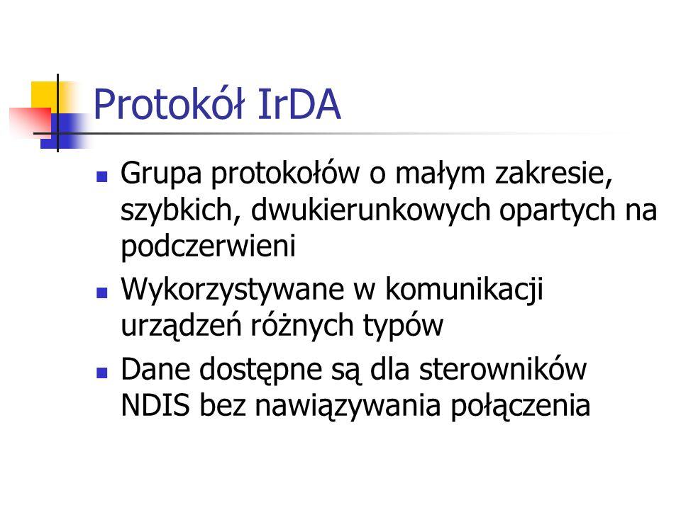Protokół IrDA Grupa protokołów o małym zakresie, szybkich, dwukierunkowych opartych na podczerwieni Wykorzystywane w komunikacji urządzeń różnych typó