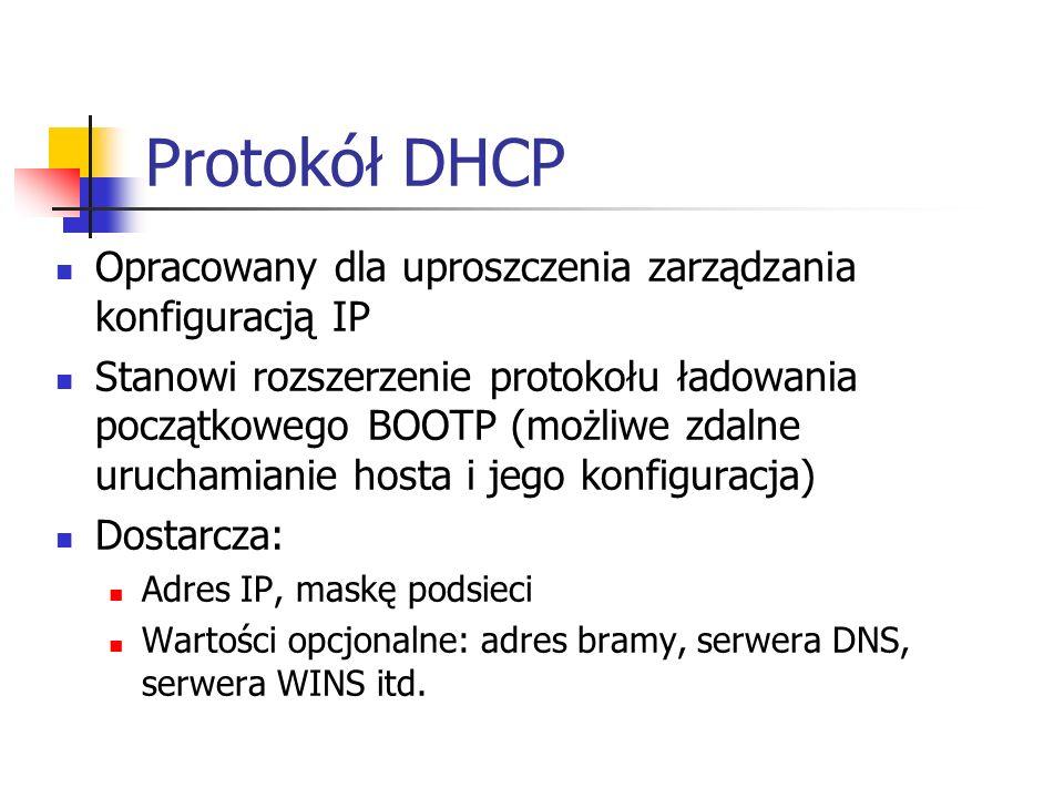 Protokół DHCP Opracowany dla uproszczenia zarządzania konfiguracją IP Stanowi rozszerzenie protokołu ładowania początkowego BOOTP (możliwe zdalne uruc