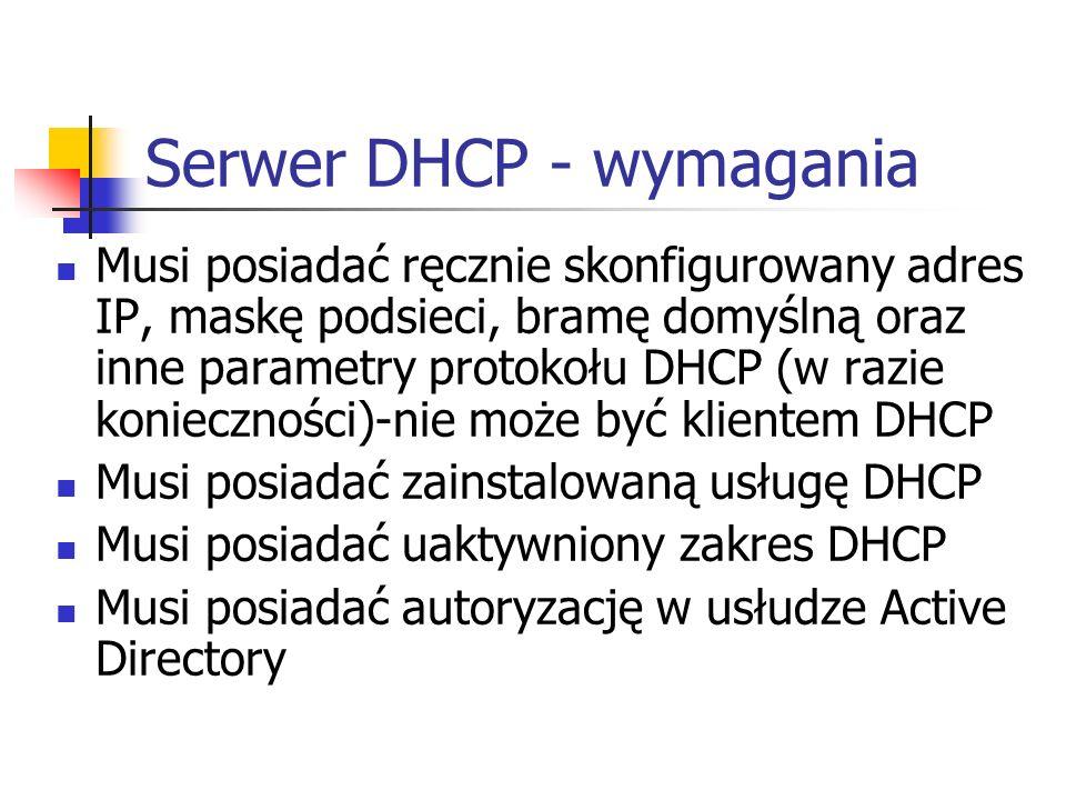 Serwer DHCP - wymagania Musi posiadać ręcznie skonfigurowany adres IP, maskę podsieci, bramę domyślną oraz inne parametry protokołu DHCP (w razie koni