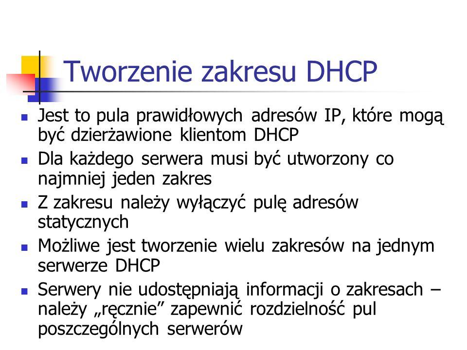 Tworzenie zakresu DHCP Jest to pula prawidłowych adresów IP, które mogą być dzierżawione klientom DHCP Dla każdego serwera musi być utworzony co najmn