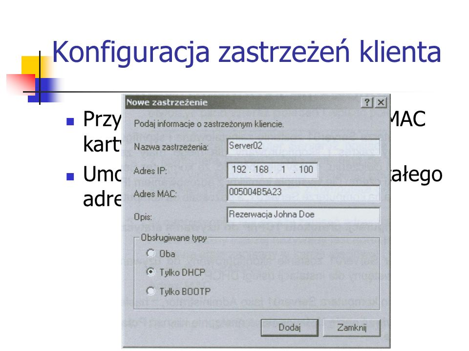 Konfiguracja zastrzeżeń klienta Przypisanie adresu IP do adresu MAC karty Umożliwia nadawanie klientowi stałego adresu IP