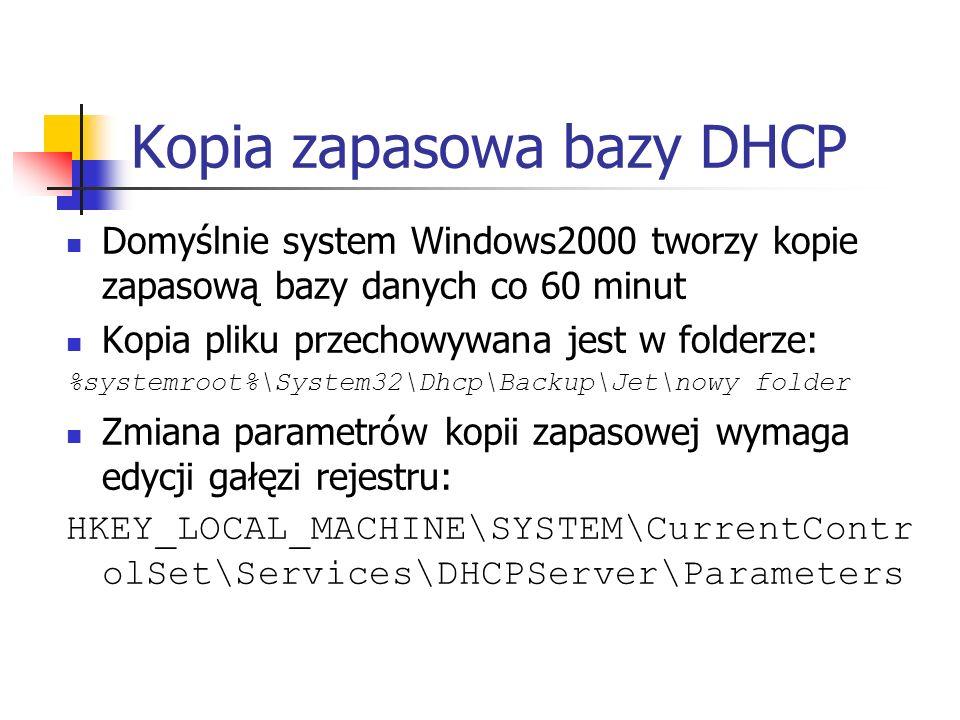 Kopia zapasowa bazy DHCP Domyślnie system Windows2000 tworzy kopie zapasową bazy danych co 60 minut Kopia pliku przechowywana jest w folderze: %system