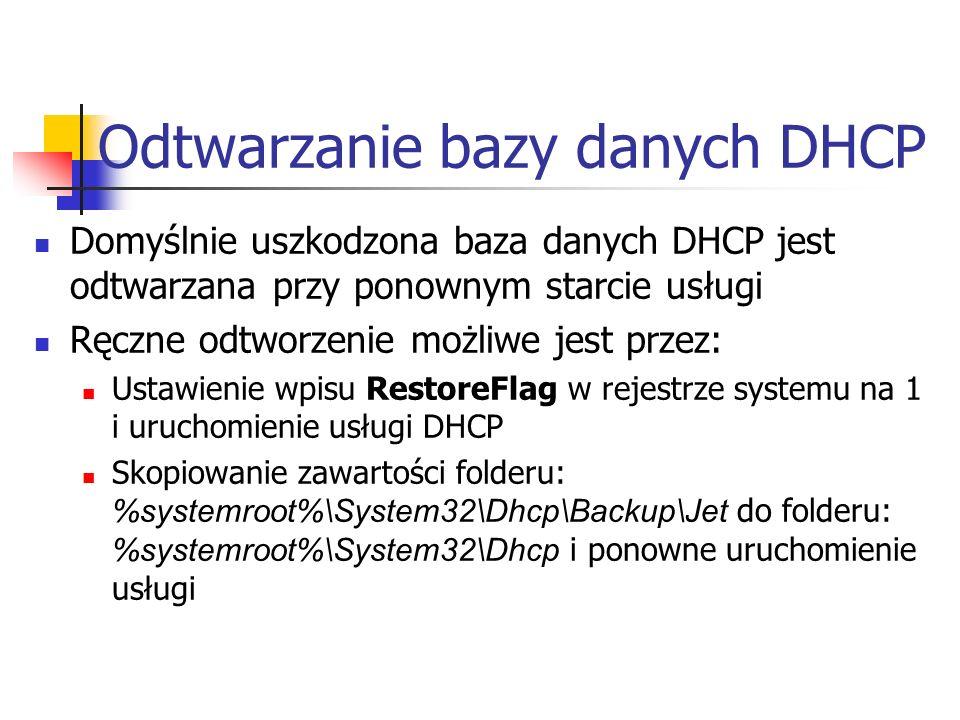 Odtwarzanie bazy danych DHCP Domyślnie uszkodzona baza danych DHCP jest odtwarzana przy ponownym starcie usługi Ręczne odtworzenie możliwe jest przez: