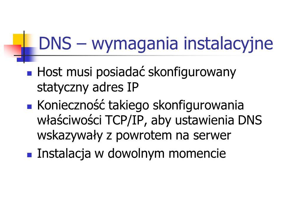 DNS – wymagania instalacyjne Host musi posiadać skonfigurowany statyczny adres IP Konieczność takiego skonfigurowania właściwości TCP/IP, aby ustawien