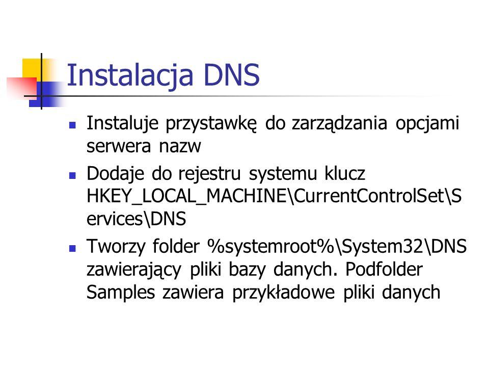 Instalacja DNS Instaluje przystawkę do zarządzania opcjami serwera nazw Dodaje do rejestru systemu klucz HKEY_LOCAL_MACHINE\CurrentControlSet\S ervice
