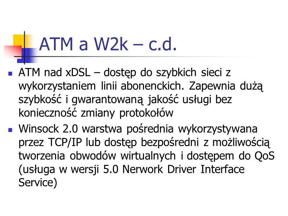 ATM a W2k – c.d. ATM nad xDSL – dostęp do szybkich sieci z wykorzystaniem linii abonenckich. Zapewnia dużą szybkość i gwarantowaną jakość usługi bez k