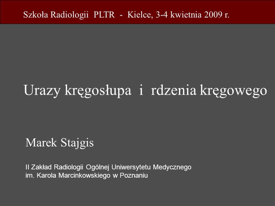 Marek Stajgis II Zakład Radiologii Ogólnej Uniwersytetu Medycznego im. Karola Marcinkowskiego w Poznaniu Urazy kręgosłupa i rdzenia kręgowego Szkoła R