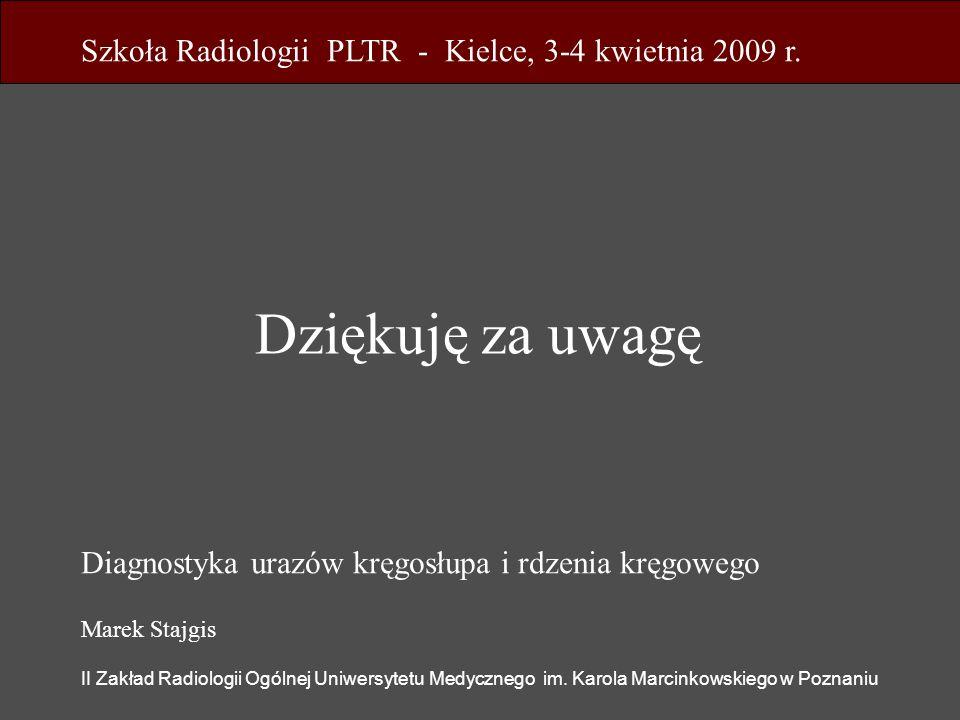 Marek Stajgis II Zakład Radiologii Ogólnej Uniwersytetu Medycznego im. Karola Marcinkowskiego w Poznaniu Diagnostyka urazów kręgosłupa i rdzenia kręgo
