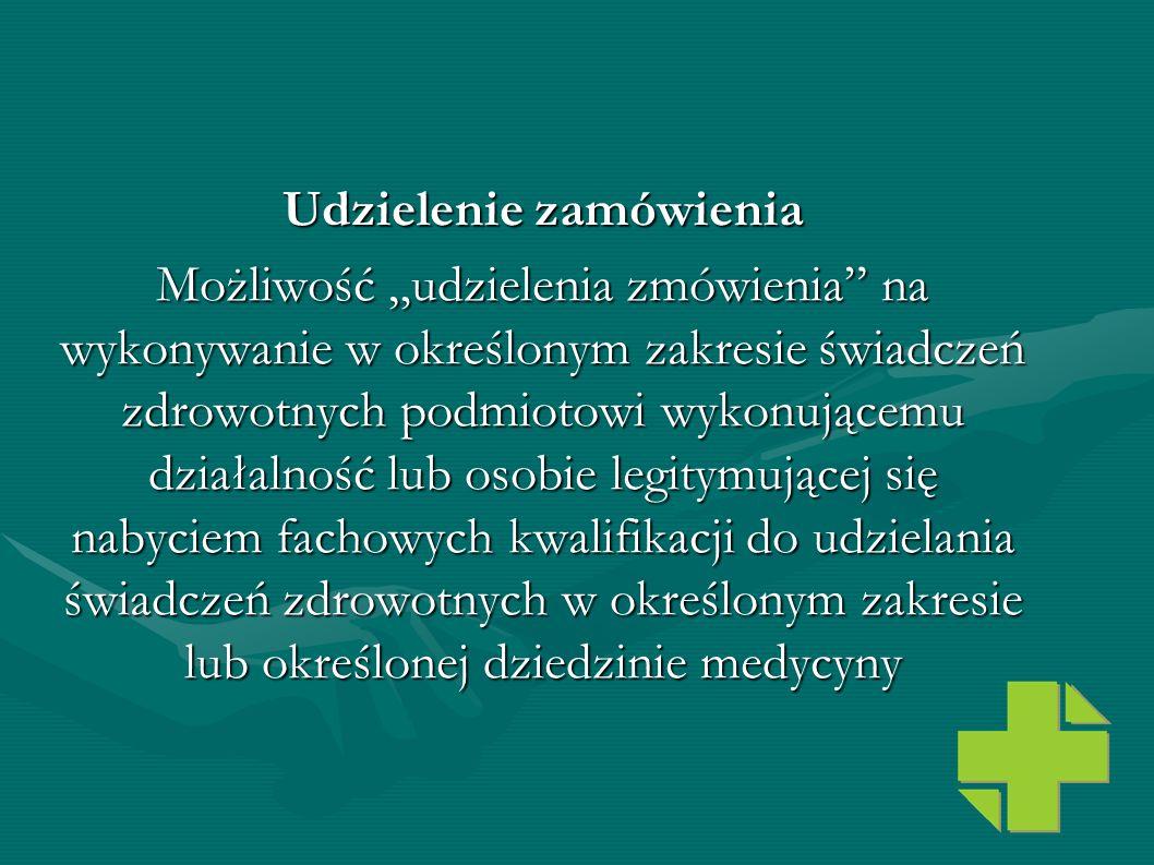 Udzielenie zamówienia Możliwość udzielenia zmówienia na wykonywanie w określonym zakresie świadczeń zdrowotnych podmiotowi wykonującemu działalność lu
