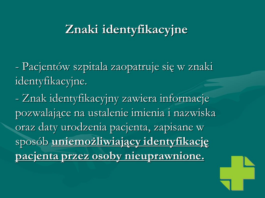 Znaki identyfikacyjne - Pacjentów szpitala zaopatruje się w znaki identyfikacyjne. - Znak identyfikacyjny zawiera informacje pozwalające na ustalenie