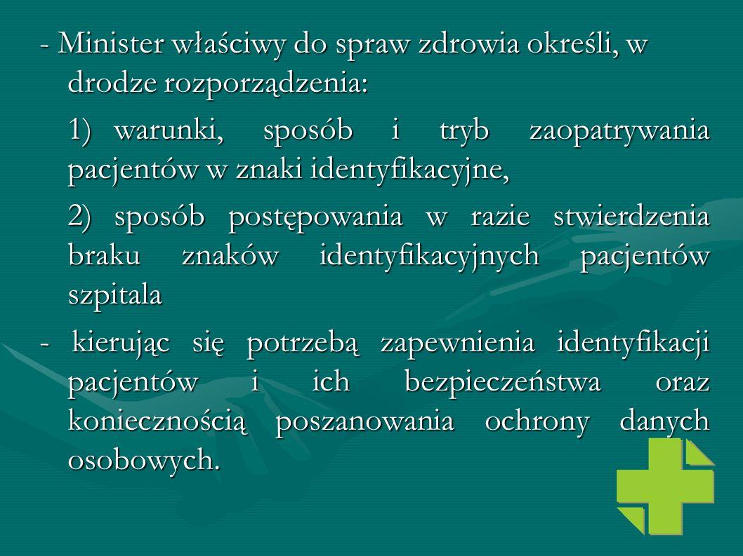 - Minister właściwy do spraw zdrowia określi, w drodze rozporządzenia: 1)warunki, sposób i tryb zaopatrywania pacjentów w znaki identyfikacyjne, 2)spo
