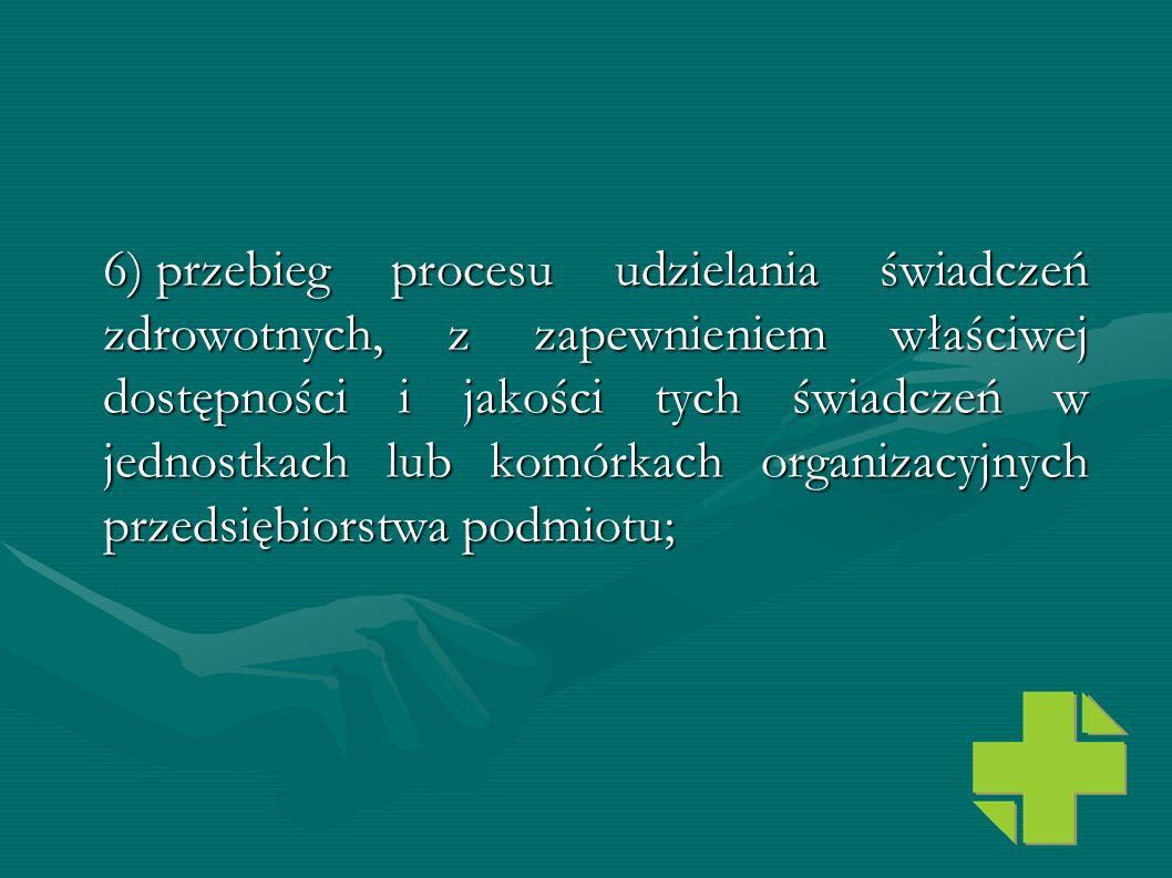 6) przebieg procesu udzielania świadczeń zdrowotnych, z zapewnieniem właściwej dostępności i jakości tych świadczeń w jednostkach lub komórkach organi