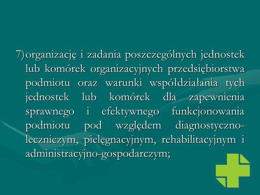 7)organizację i zadania poszczególnych jednostek lub komórek organizacyjnych przedsiębiorstwa podmiotu oraz warunki współdziałania tych jednostek lub