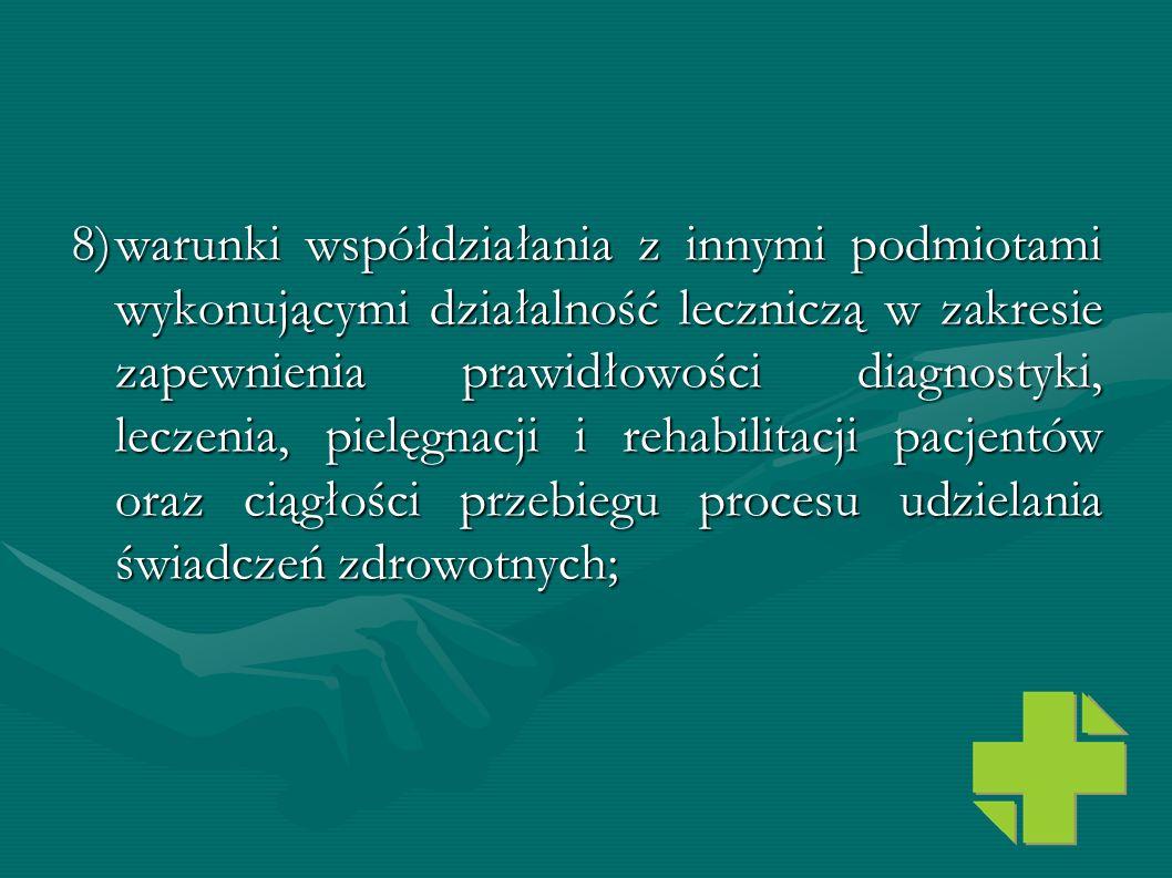 8)warunki współdziałania z innymi podmiotami wykonującymi działalność leczniczą w zakresie zapewnienia prawidłowości diagnostyki, leczenia, pielęgnacj