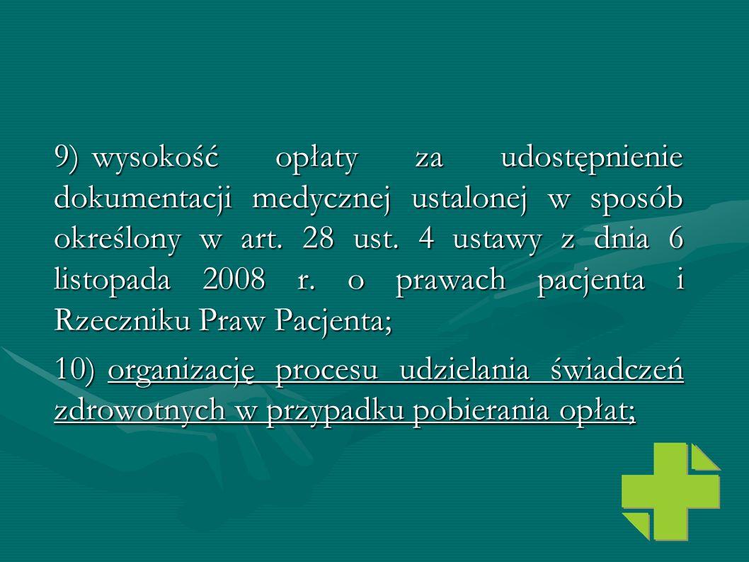 9) wysokość opłaty za udostępnienie dokumentacji medycznej ustalonej w sposób określony w art. 28 ust. 4 ustawy z dnia 6 listopada 2008 r. o prawach p