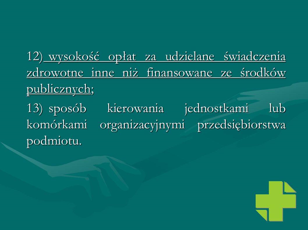 12)wysokość opłat za udzielane świadczenia zdrowotne inne niż finansowane ze środków publicznych; 13)sposób kierowania jednostkami lub komórkami organ