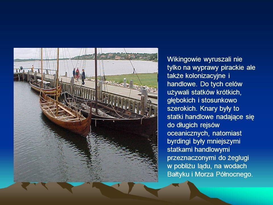 Wikingowie wyruszali nie tylko na wyprawy pirackie ale także kolonizacyjne i handlowe. Do tych celów używali statków krótkich, głębokich i stosunkowo