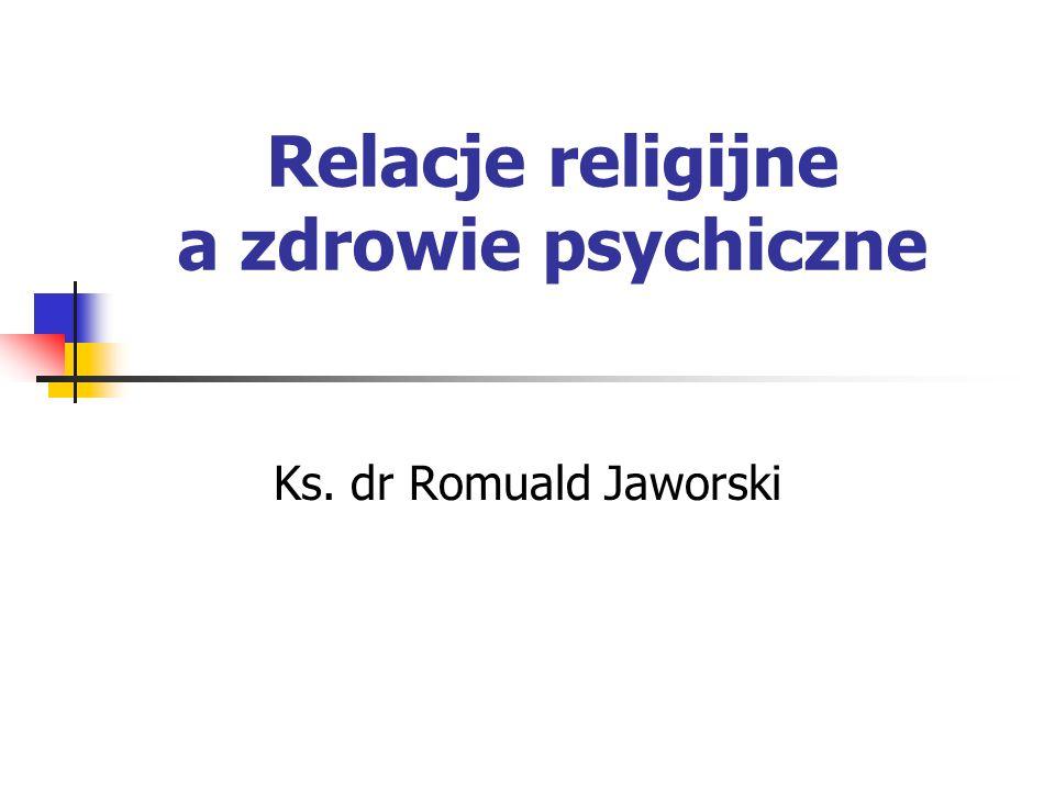 Relacje religijne a zdrowie psychiczne Ks. dr Romuald Jaworski