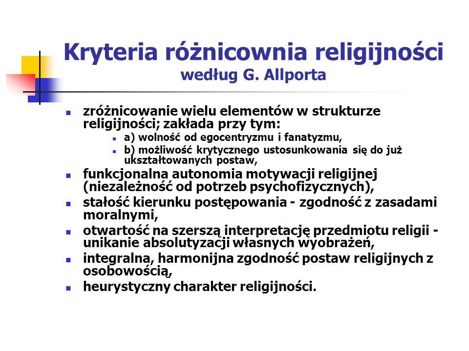 Kryteria różnicownia religijności według G. Allporta zróżnicowanie wielu elementów w strukturze religijności; zakłada przy tym: a) wolność od egocentr