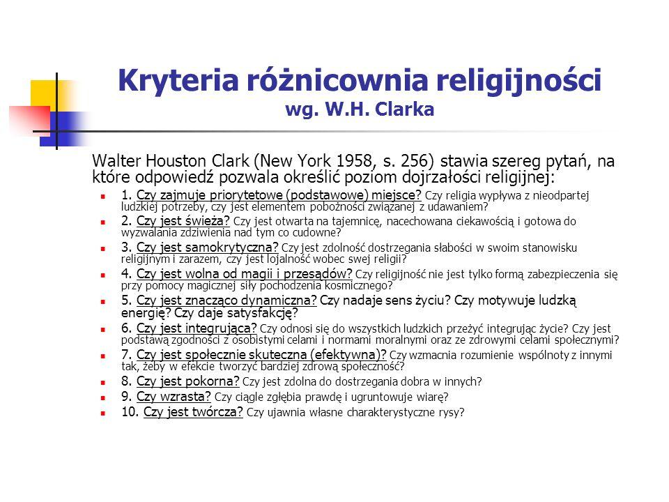 Kryteria różnicownia religijności wg. W.H. Clarka Walter Houston Clark (New York 1958, s. 256) stawia szereg pytań, na które odpowiedź pozwala określi