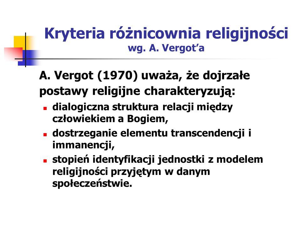 Kryteria różnicownia religijności wg. A. Vergota A. Vergot (1970) uważa, że dojrzałe postawy religijne charakteryzują: dialogiczna struktura relacji m