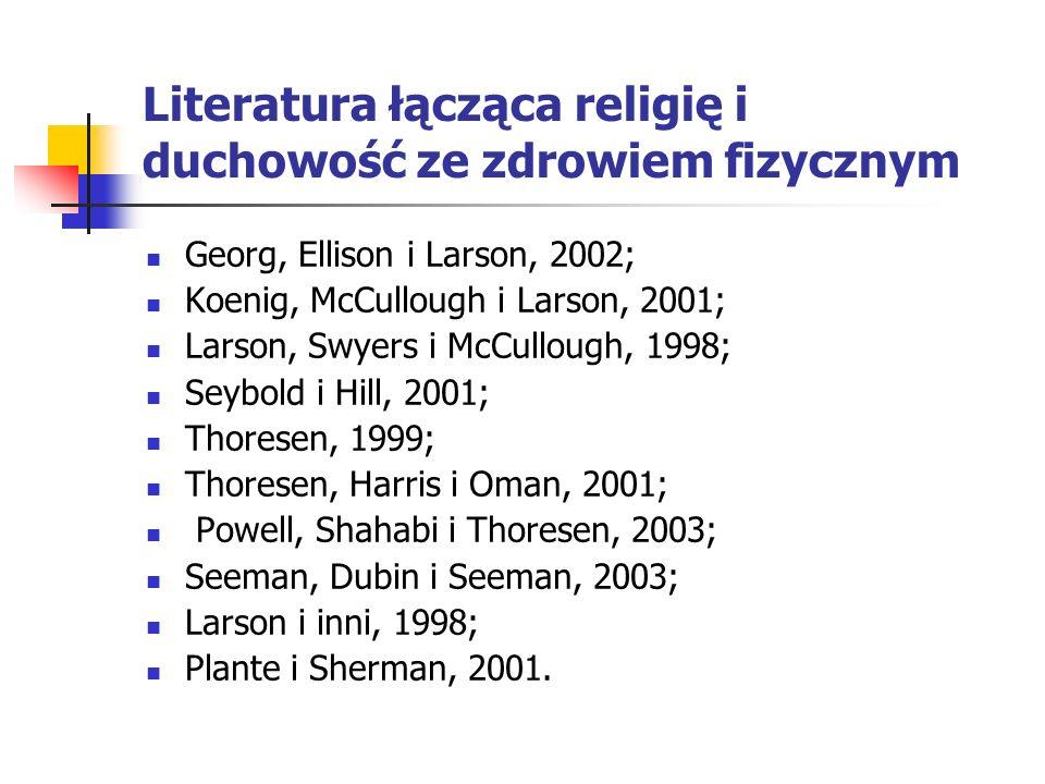 Literatura łącząca religię i duchowość ze zdrowiem fizycznym Georg, Ellison i Larson, 2002; Koenig, McCullough i Larson, 2001; Larson, Swyers i McCull