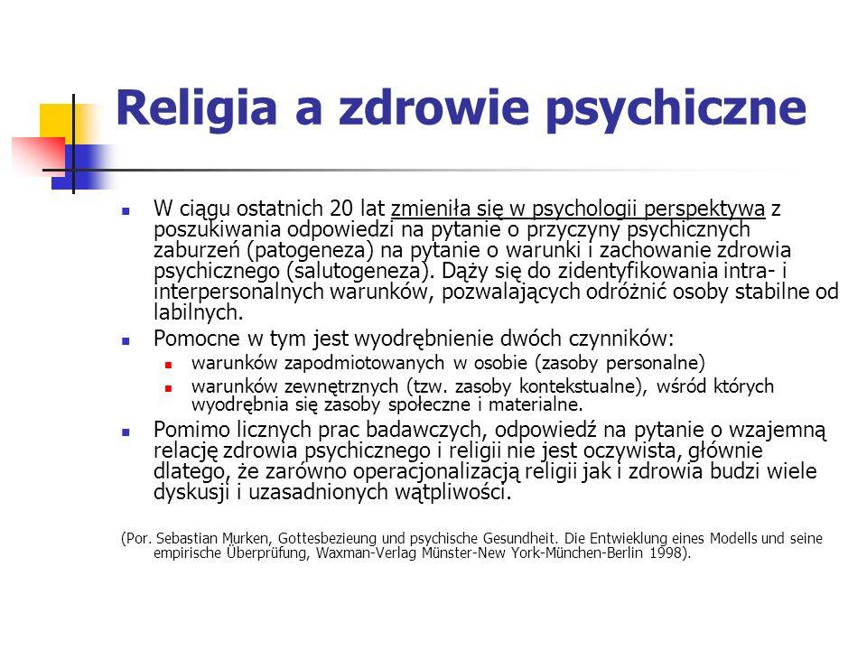 Religia a zdrowie psychiczne W ciągu ostatnich 20 lat zmieniła się w psychologii perspektywa z poszukiwania odpowiedzi na pytanie o przyczyny psychicz