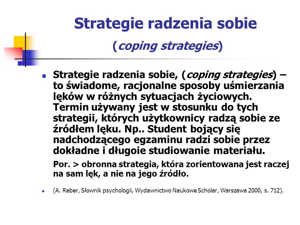 Strategie radzenia sobie (coping strategies) Strategie radzenia sobie, (coping strategies) – to świadome, racjonalne sposoby uśmierzania lęków w różny