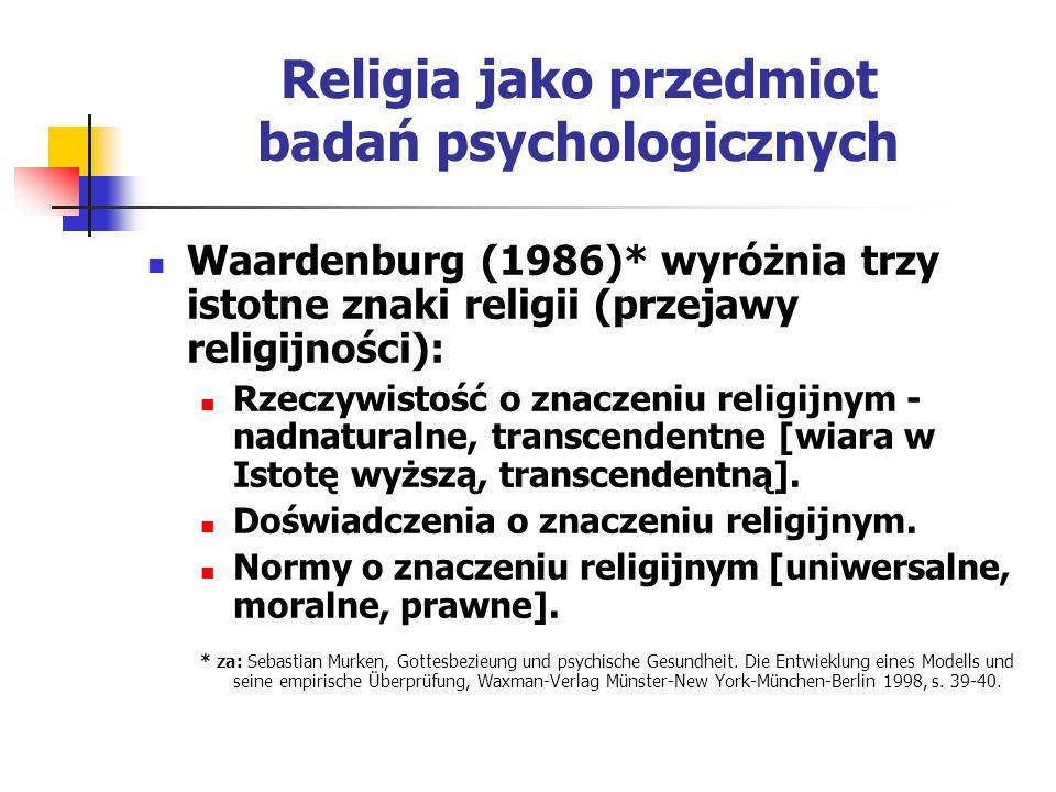 Religia jako przedmiot badań psychologicznych Waardenburg (1986)* wyróżnia trzy istotne znaki religii (przejawy religijności): Rzeczywistość o znaczen