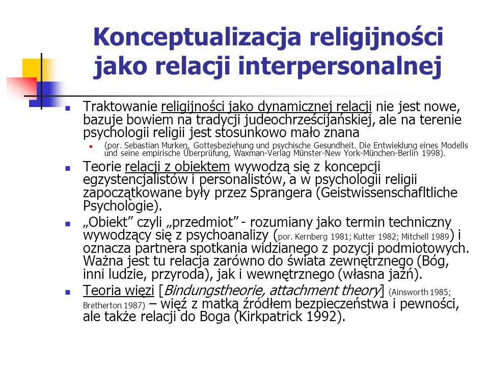Konceptualizacja religijności jako relacji interpersonalnej Traktowanie religijności jako dynamicznej relacji nie jest nowe, bazuje bowiem na tradycji