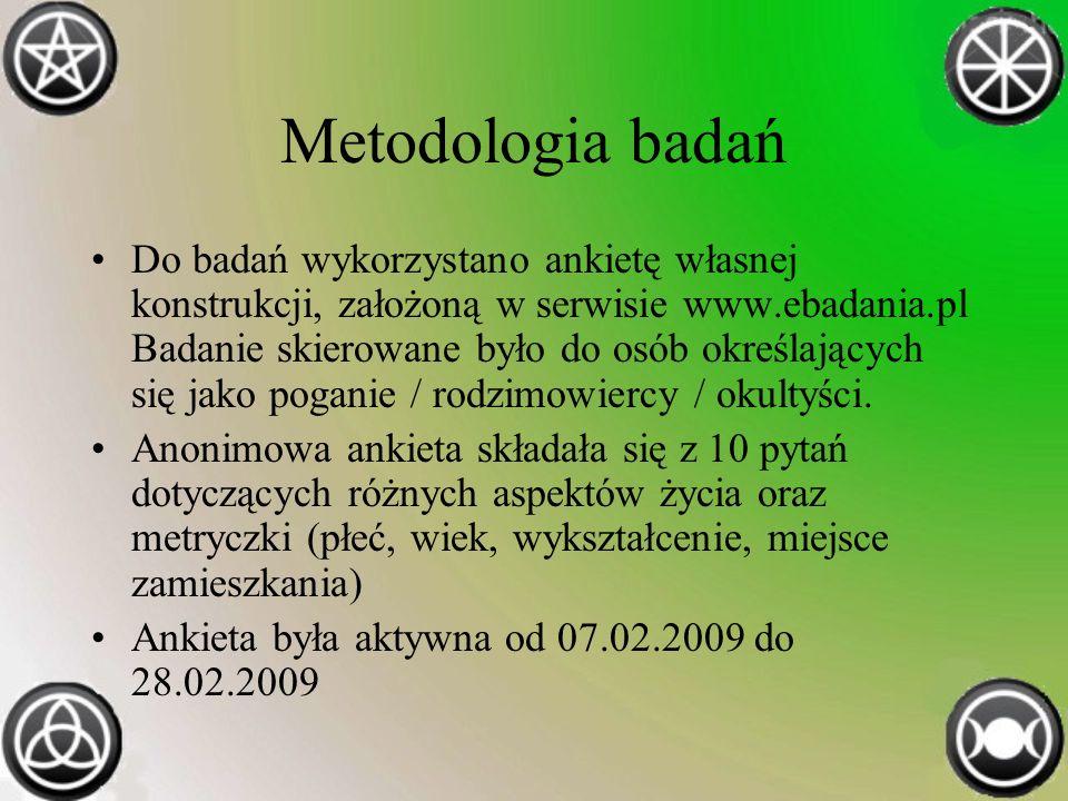 Metodologia badań Do badań wykorzystano ankietę własnej konstrukcji, założoną w serwisie www.ebadania.pl Badanie skierowane było do osób określających się jako poganie / rodzimowiercy / okultyści.