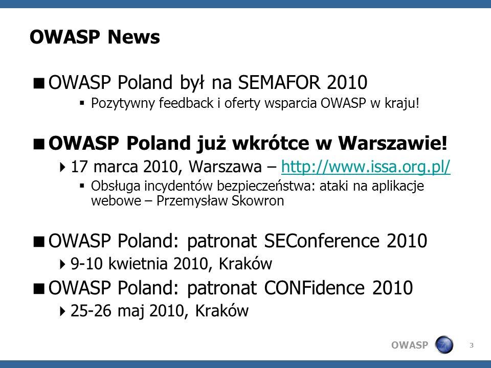 OWASP 3 OWASP News OWASP Poland był na SEMAFOR 2010 Pozytywny feedback i oferty wsparcia OWASP w kraju! OWASP Poland już wkrótce w Warszawie! 17 marca