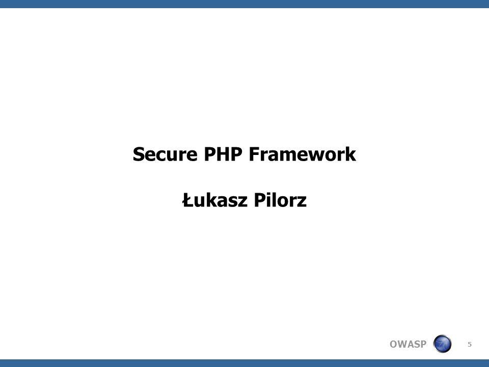 OWASP 5 Secure PHP Framework Łukasz Pilorz