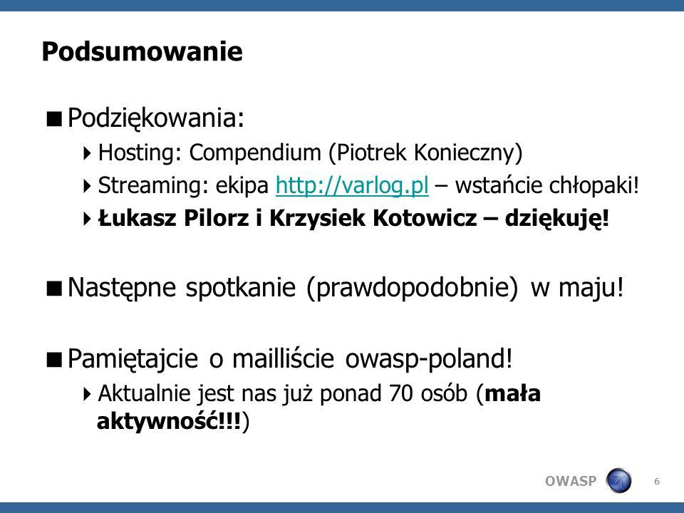 OWASP 6 Podsumowanie Podziękowania: Hosting: Compendium (Piotrek Konieczny) Streaming: ekipa http://varlog.pl – wstańcie chłopaki!http://varlog.pl Łukasz Pilorz i Krzysiek Kotowicz – dziękuję.