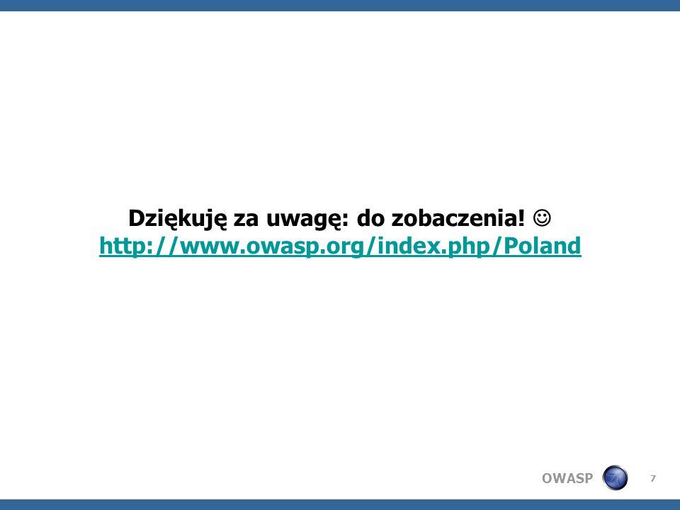 OWASP 7 Dziękuję za uwagę: do zobaczenia! http://www.owasp.org/index.php/Poland http://www.owasp.org/index.php/Poland