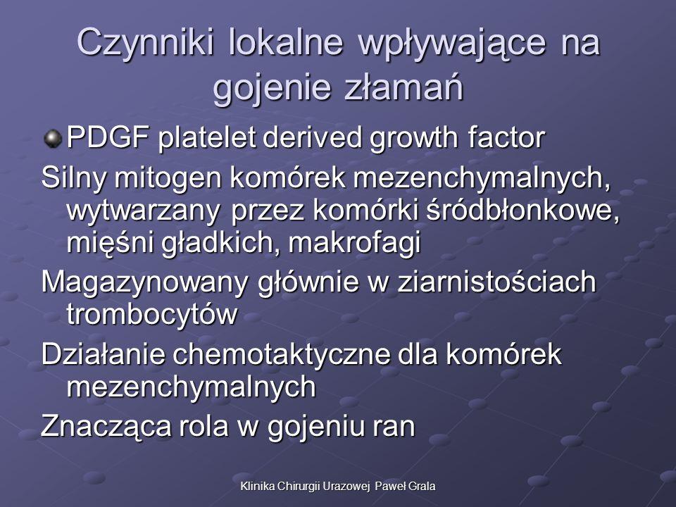 Klinika Chirurgii Urazowej Paweł Grala Czynniki lokalne wpływające na gojenie złamań PDGF platelet derived growth factor Silny mitogen komórek mezench
