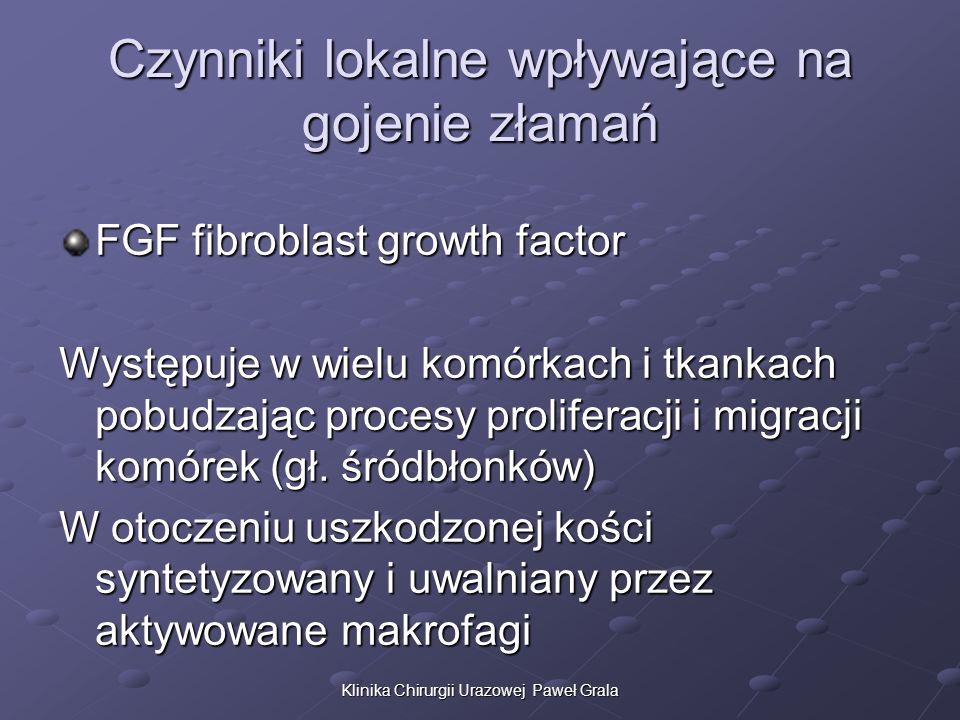Klinika Chirurgii Urazowej Paweł Grala Czynniki lokalne wpływające na gojenie złamań FGF fibroblast growth factor Występuje w wielu komórkach i tkanka