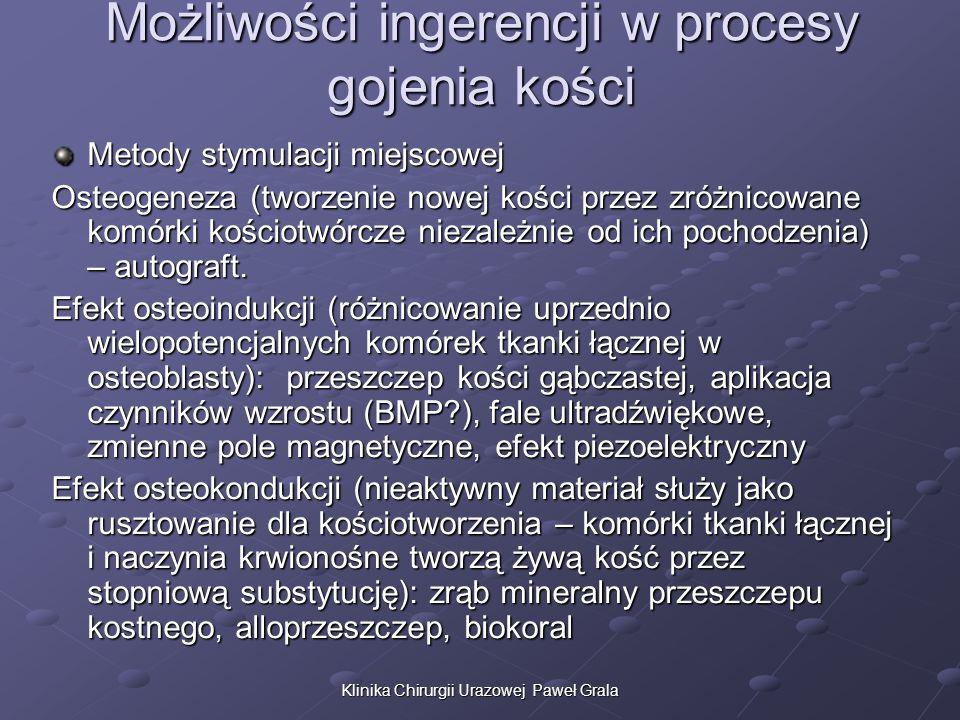Klinika Chirurgii Urazowej Paweł Grala Możliwości ingerencji w procesy gojenia kości Metody stymulacji miejscowej Osteogeneza (tworzenie nowej kości p