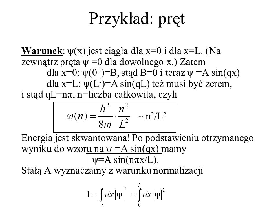 Przykład: pręt Warunek: ψ(x) jest ciągła dla x=0 i dla x=L.