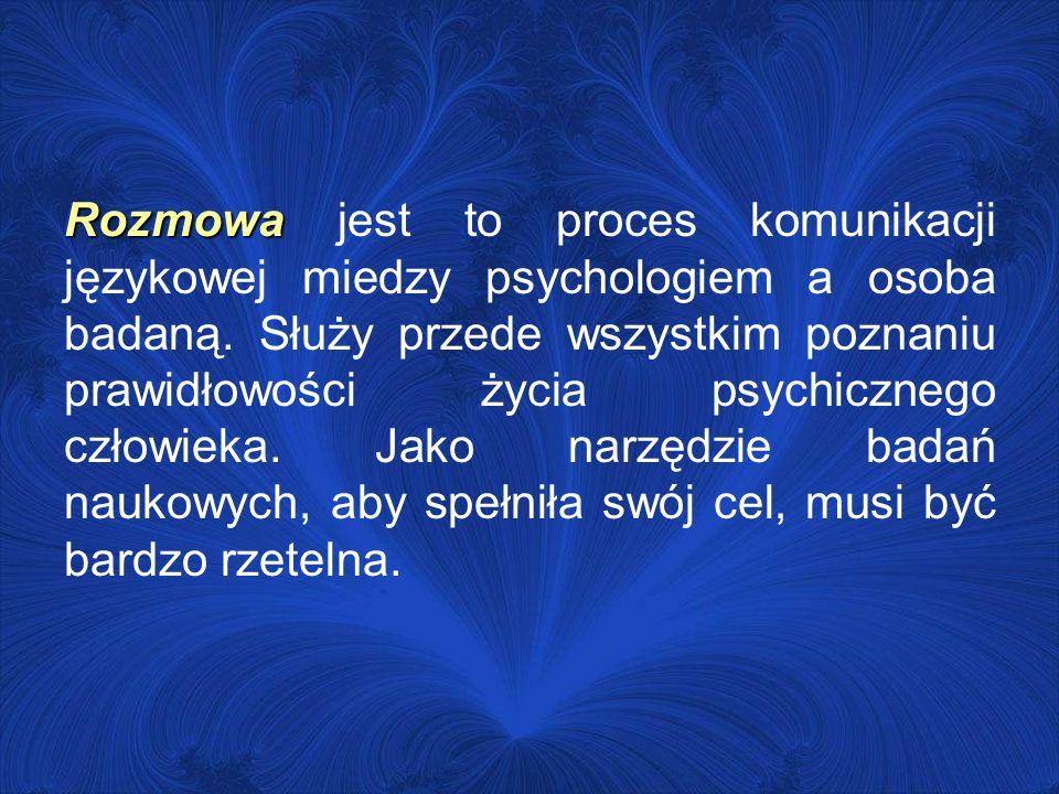 Rozmowa Rozmowa jest to proces komunikacji językowej miedzy psychologiem a osoba badaną. Służy przede wszystkim poznaniu prawidłowości życia psychiczn