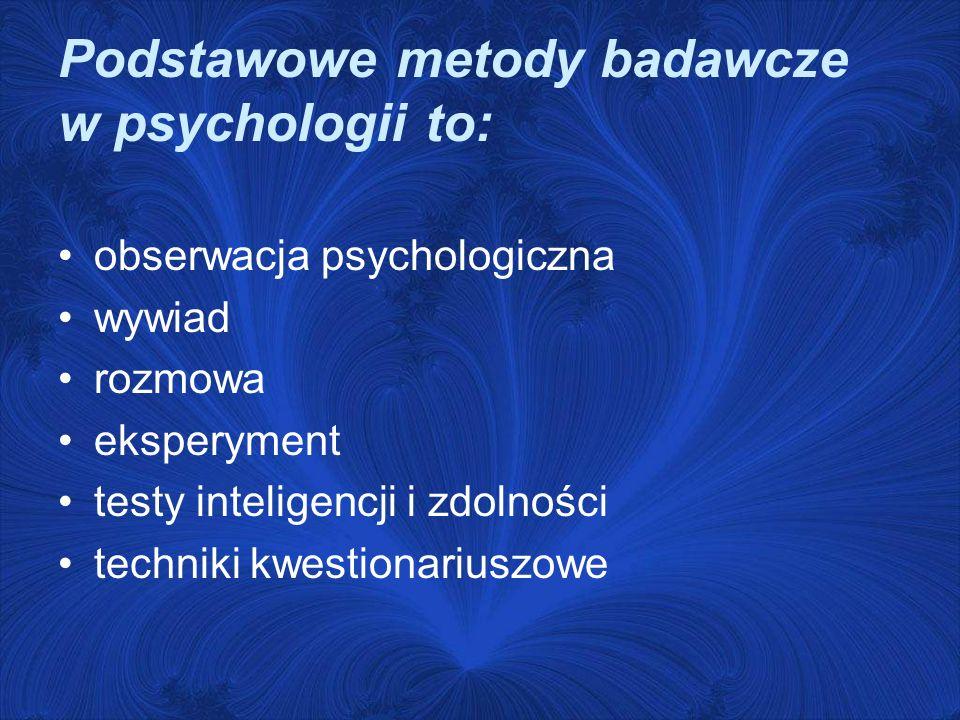 Podstawowe metody badawcze w psychologii to: obserwacja psychologiczna wywiad rozmowa eksperyment testy inteligencji i zdolności techniki kwestionariuszowe