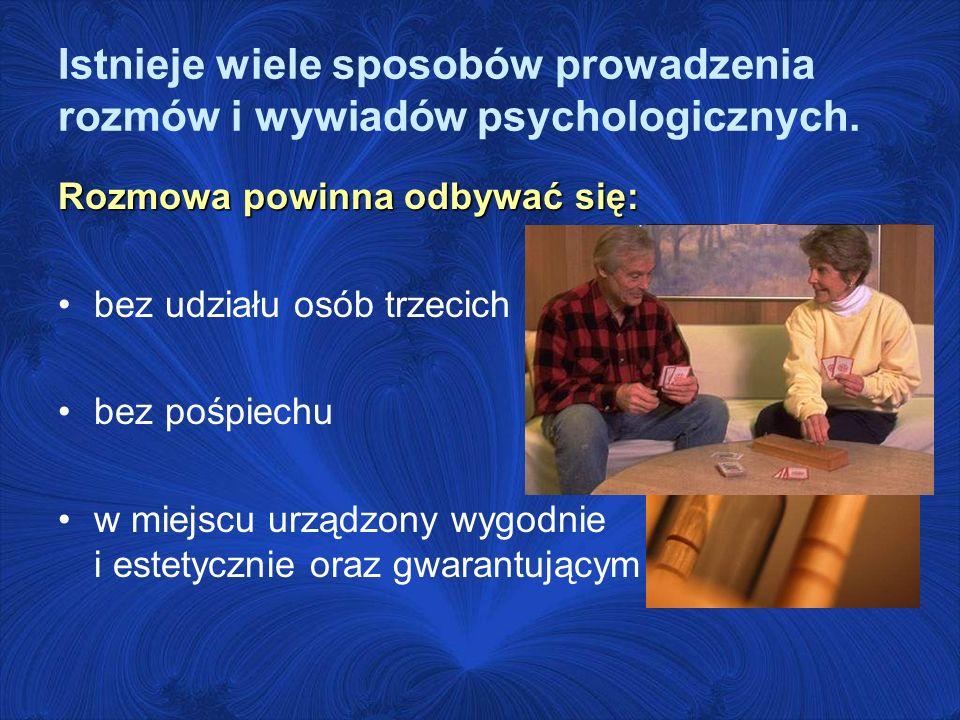 Istnieje wiele sposobów prowadzenia rozmów i wywiadów psychologicznych.