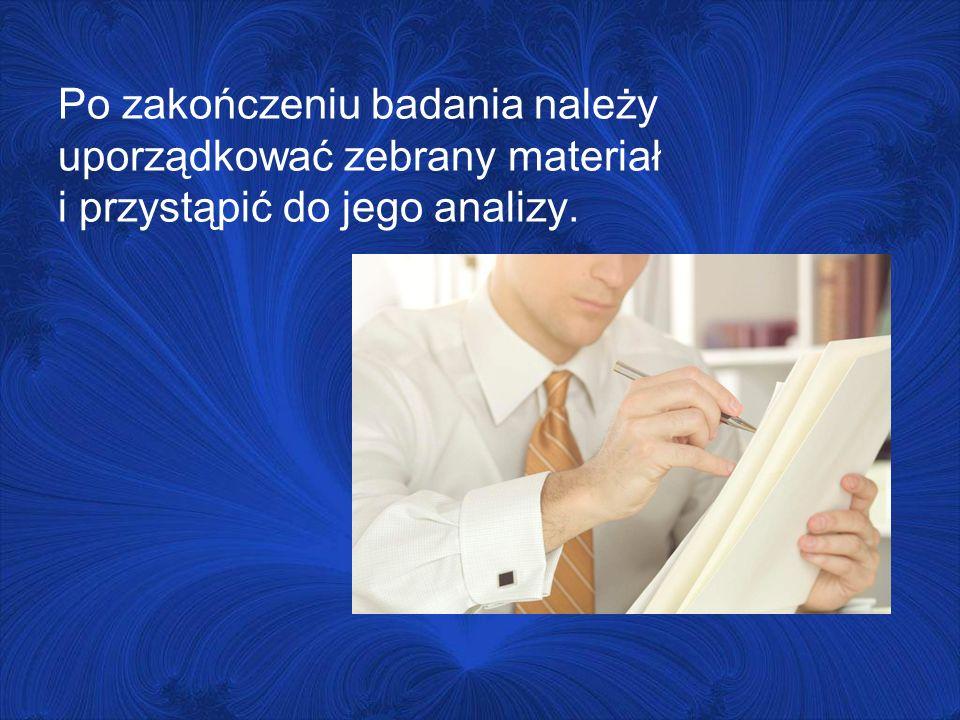 Po zakończeniu badania należy uporządkować zebrany materiał i przystąpić do jego analizy.