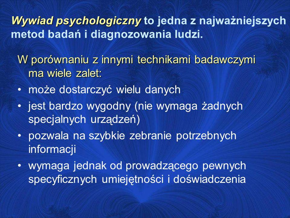 Wywiad psychologiczny Wywiad psychologiczny to jedna z najważniejszych metod badań i diagnozowania ludzi. W porównaniu z innymi technikami badawczymi
